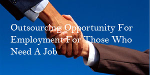 Outsourcing Opportunity For Employment For Those Who Need A Job