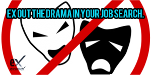 EX Out the Drama in Your Job Search.