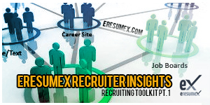 EresumeX Recruiter Insights – Recruiting Toolkit Pt. 1