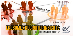 EresumeX Recruiter Insights – Recruiting Toolkit Pt. 2 –