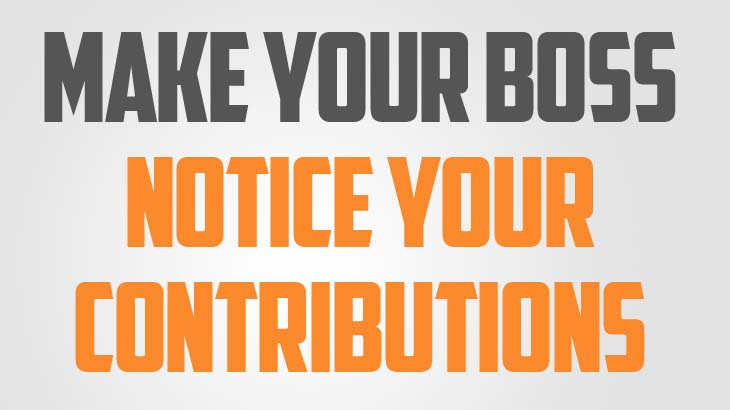 Make Your Boss Notice Your Contributions